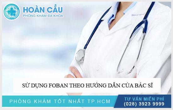 Sử dụng thuốc Foban Cream theo hướng dẫn của bác sĩ