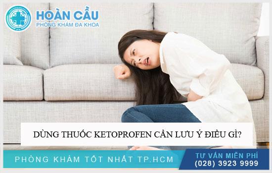 Dùng thuốc Ketoprofen cần lưu ý điều gì?