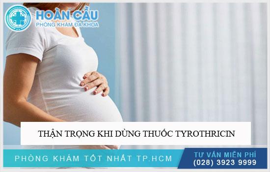 Thận trọng khi dùng thuốc Tyrothricin cho phụ nữ mang thai