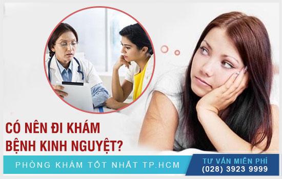Có nên đi khám bệnh kinh nguyệt?