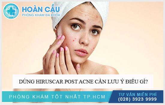 Dùng Hiruscar Post Acne cần lưu ý điều gì?