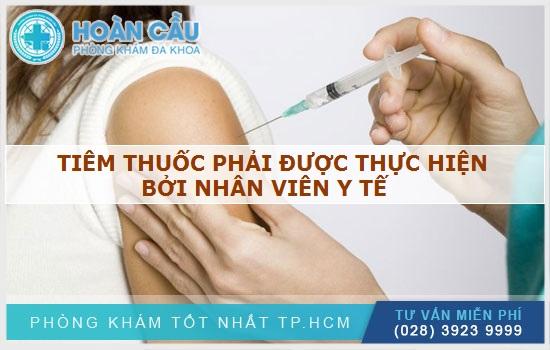 Việc tiêm thuốc phải được thực hiện bởi nhân viên y tế