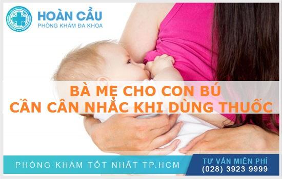 Các bà mẹ đang cho con bú cần cân nhắc khi dùng thuốc