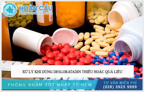 Xử lý khi dùng Desloratadin thiếu hoặc quá liều