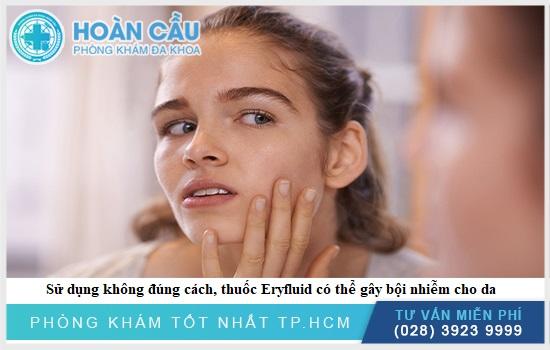 Sử dụng không đúng cách, thuốc Eryfluid có thể gây bội nhiễm cho da