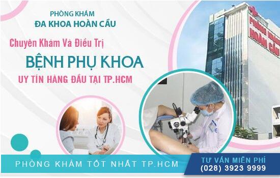 Phụ khoa Hoàn Cầu chuyên khoa uy tín hàng đầu TPHCM