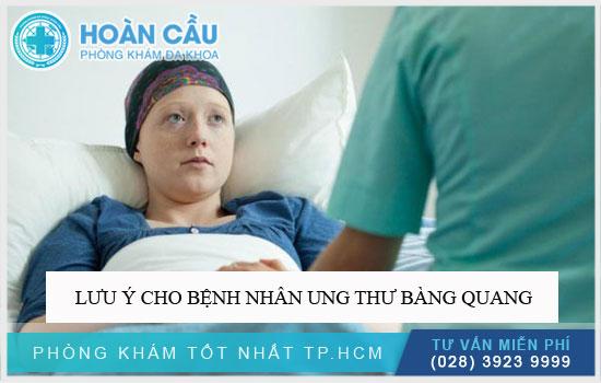 Lưu ý dành cho bệnh nhân ung thư bàng quang
